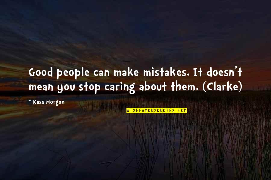 Can't Make It Quotes By Kass Morgan: Good people can make mistakes. It doesn't mean