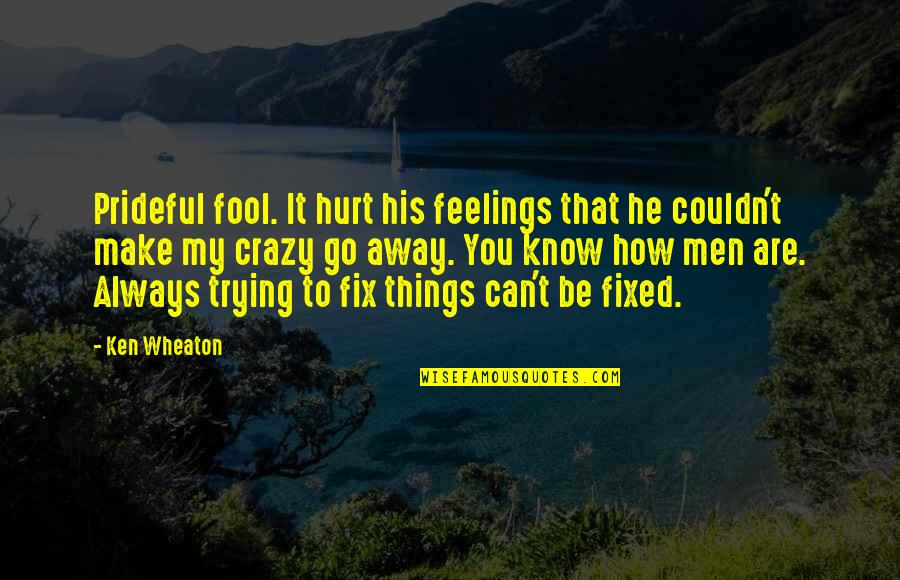 Can't Make It Quotes By Ken Wheaton: Prideful fool. It hurt his feelings that he