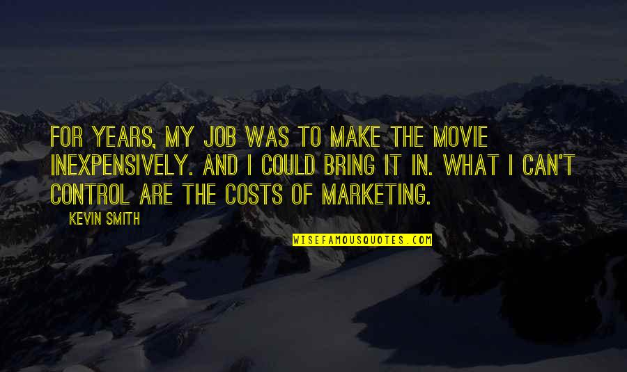 Can't Make It Quotes By Kevin Smith: For years, my job was to make the