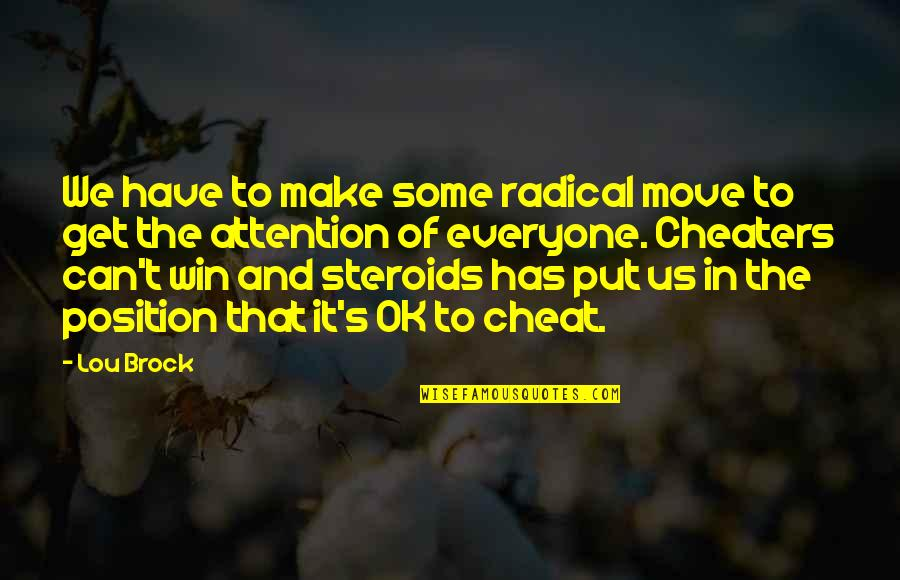 Can't Make It Quotes By Lou Brock: We have to make some radical move to