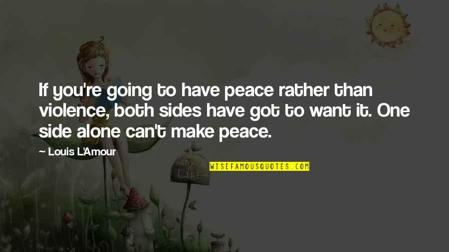 Can't Make It Quotes By Louis L'Amour: If you're going to have peace rather than