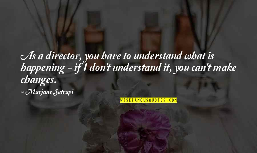 Can't Make It Quotes By Marjane Satrapi: As a director, you have to understand what