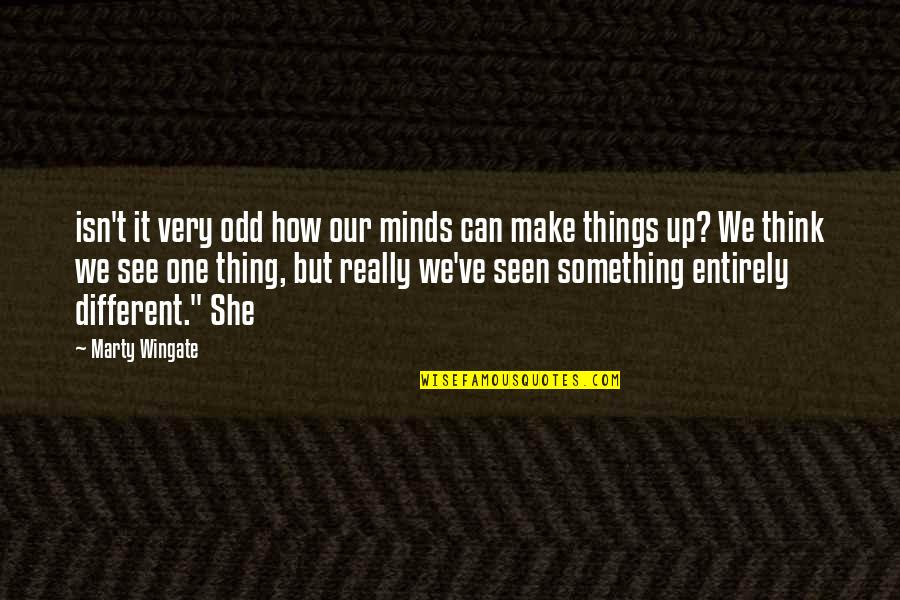 Can't Make It Quotes By Marty Wingate: isn't it very odd how our minds can