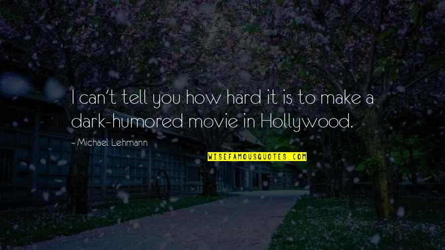 Can't Make It Quotes By Michael Lehmann: I can't tell you how hard it is