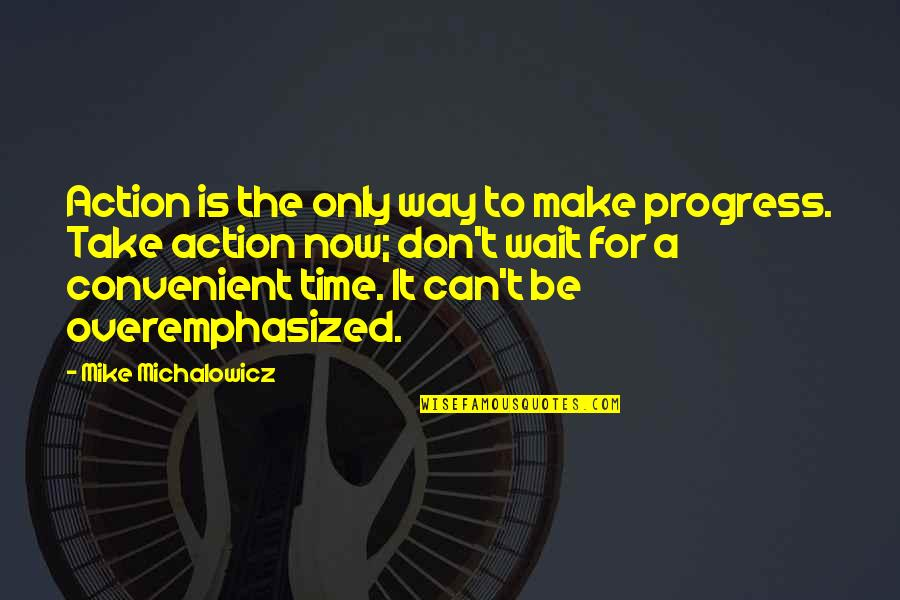 Can't Make It Quotes By Mike Michalowicz: Action is the only way to make progress.