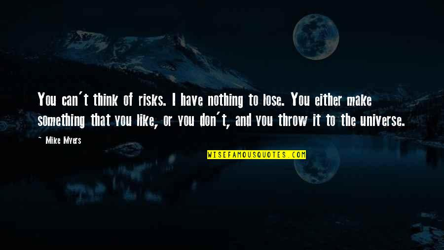 Can't Make It Quotes By Mike Myers: You can't think of risks. I have nothing