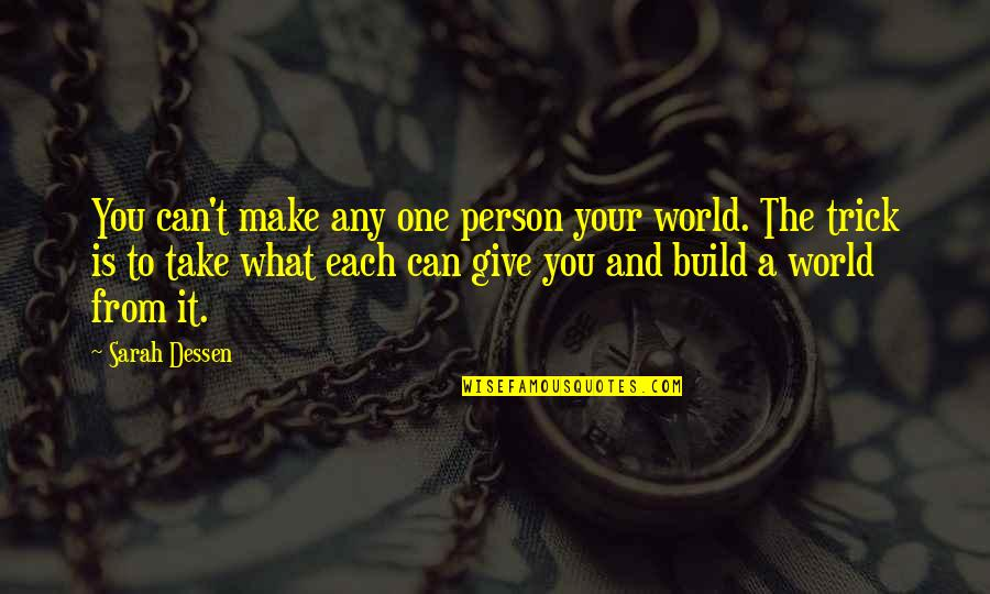 Can't Make It Quotes By Sarah Dessen: You can't make any one person your world.