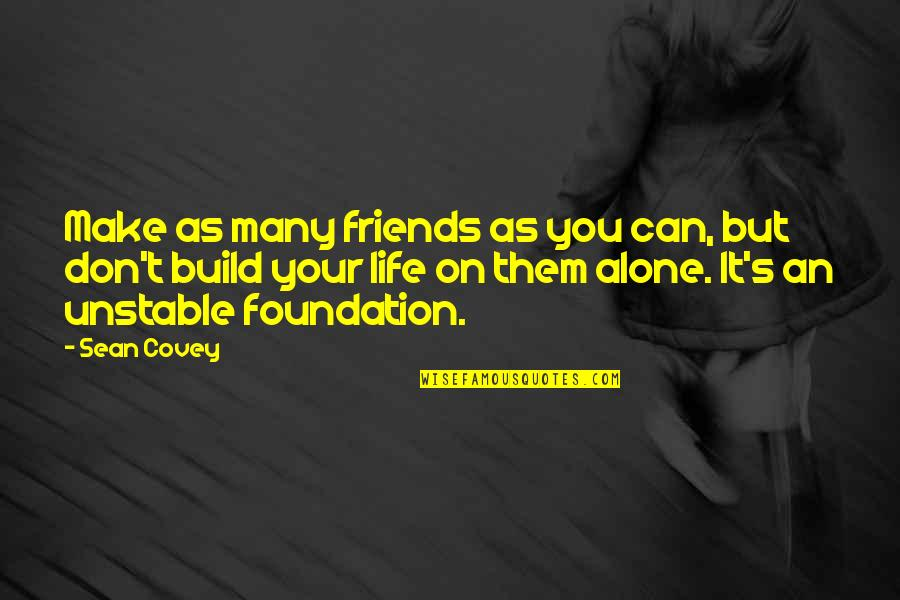 Can't Make It Quotes By Sean Covey: Make as many friends as you can, but