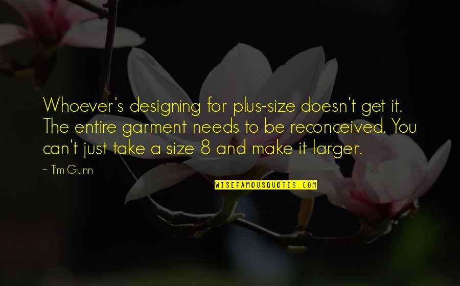 Can't Make It Quotes By Tim Gunn: Whoever's designing for plus-size doesn't get it. The