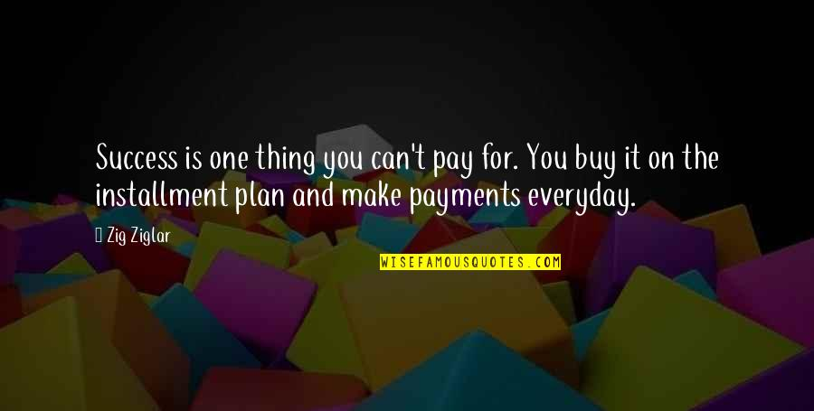 Can't Make It Quotes By Zig Ziglar: Success is one thing you can't pay for.