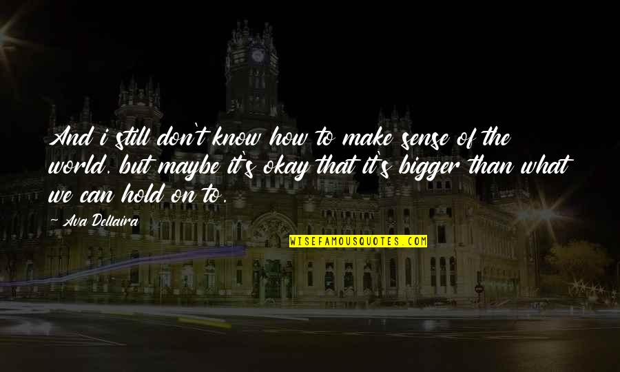 Can't Make Sense Quotes By Ava Dellaira: And i still don't know how to make