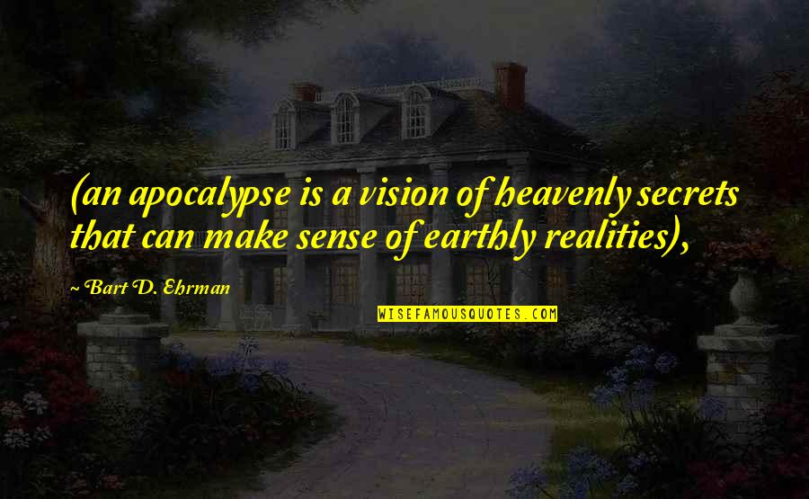 Can't Make Sense Quotes By Bart D. Ehrman: (an apocalypse is a vision of heavenly secrets