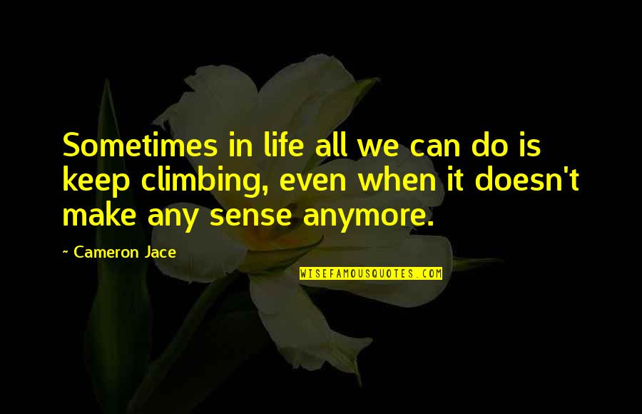 Can't Make Sense Quotes By Cameron Jace: Sometimes in life all we can do is