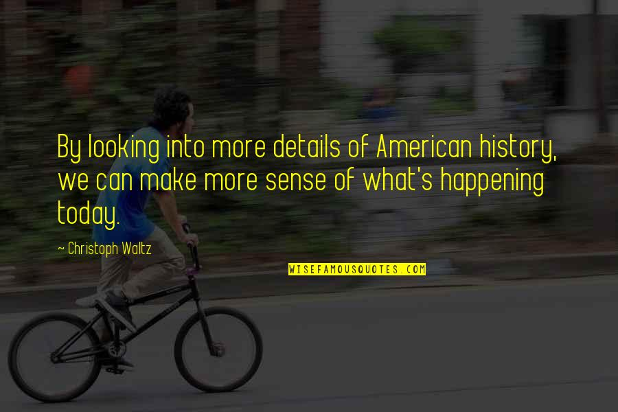 Can't Make Sense Quotes By Christoph Waltz: By looking into more details of American history,