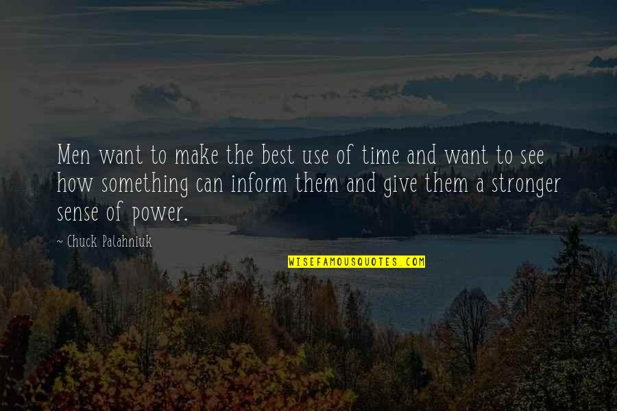 Can't Make Sense Quotes By Chuck Palahniuk: Men want to make the best use of