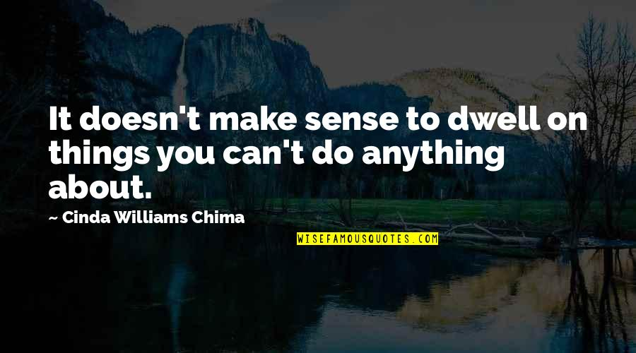 Can't Make Sense Quotes By Cinda Williams Chima: It doesn't make sense to dwell on things