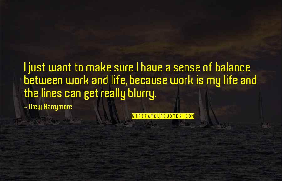 Can't Make Sense Quotes By Drew Barrymore: I just want to make sure I have