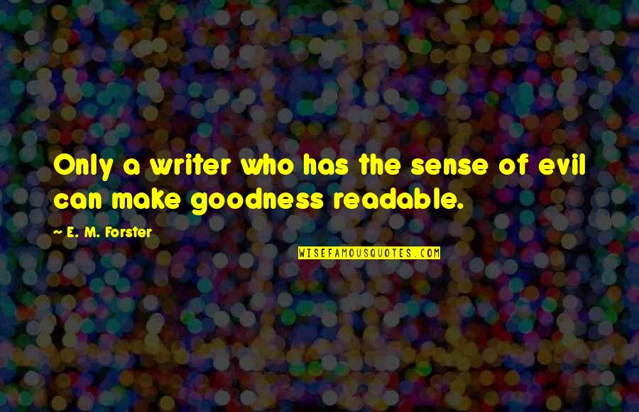 Can't Make Sense Quotes By E. M. Forster: Only a writer who has the sense of