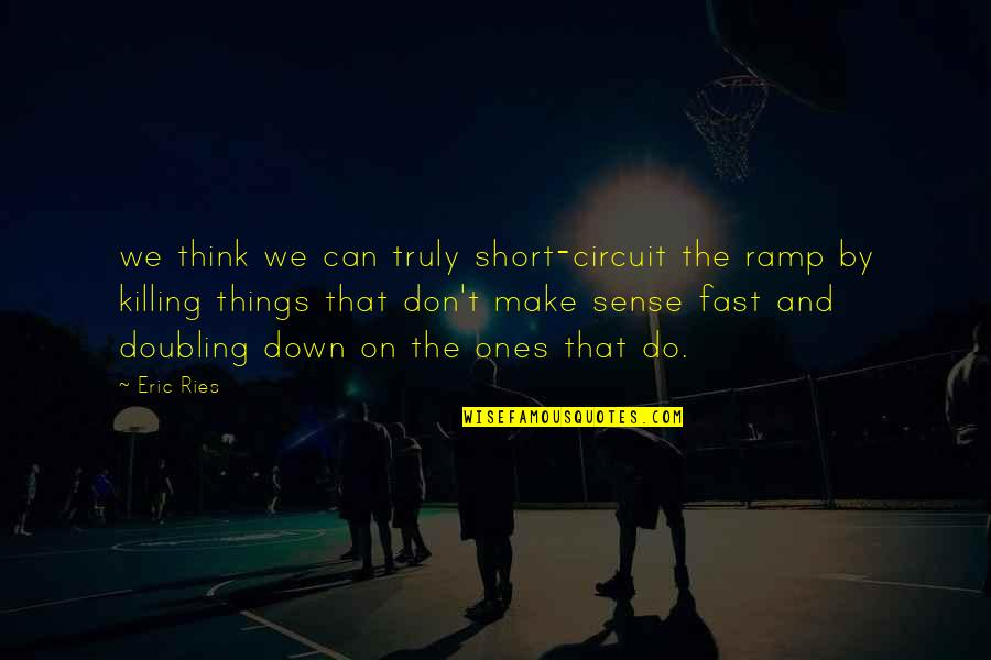 Can't Make Sense Quotes By Eric Ries: we think we can truly short-circuit the ramp
