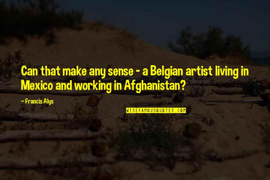 Can't Make Sense Quotes By Francis Alys: Can that make any sense - a Belgian
