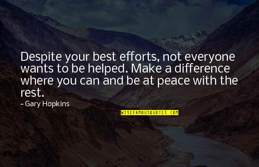 Can't Make Sense Quotes By Gary Hopkins: Despite your best efforts, not everyone wants to
