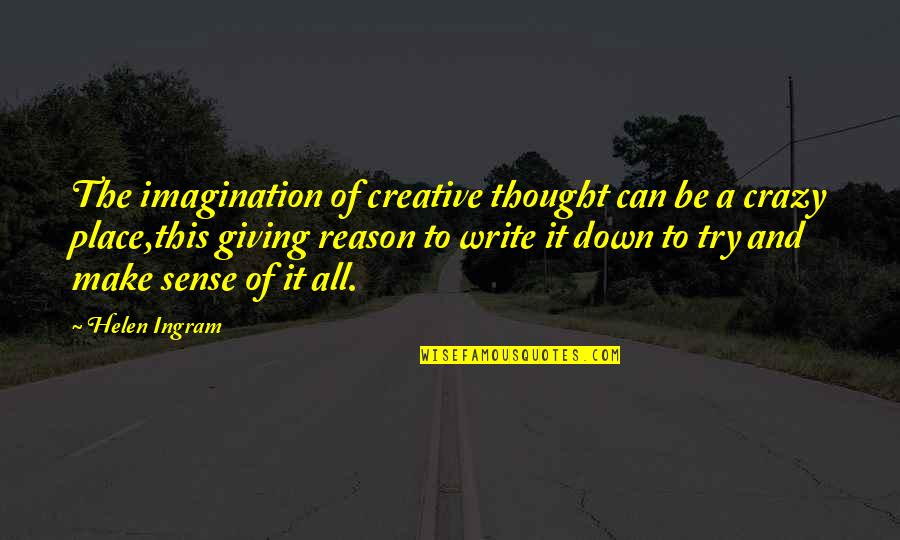 Can't Make Sense Quotes By Helen Ingram: The imagination of creative thought can be a