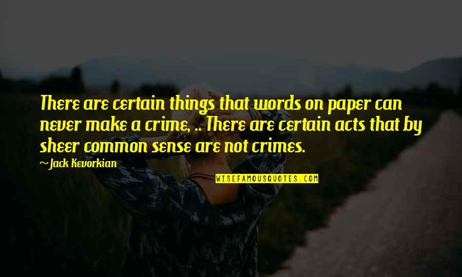 Can't Make Sense Quotes By Jack Kevorkian: There are certain things that words on paper