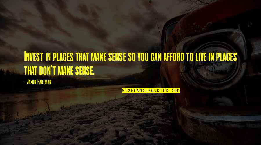 Can't Make Sense Quotes By Jason Hartman: Invest in places that make sense so you