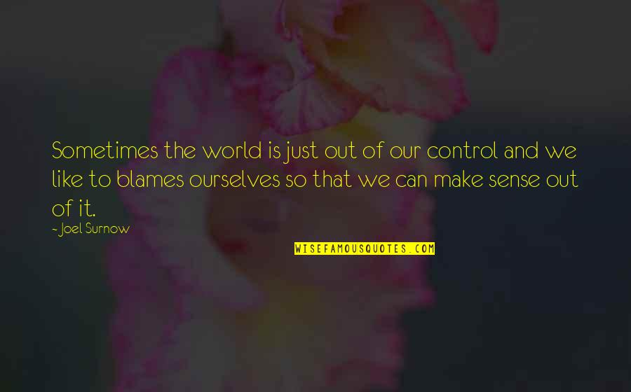 Can't Make Sense Quotes By Joel Surnow: Sometimes the world is just out of our