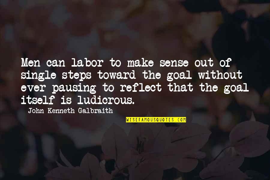 Can't Make Sense Quotes By John Kenneth Galbraith: Men can labor to make sense out of