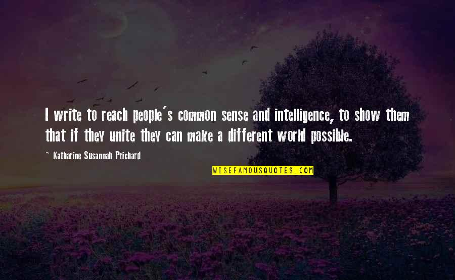 Can't Make Sense Quotes By Katharine Susannah Prichard: I write to reach people's common sense and