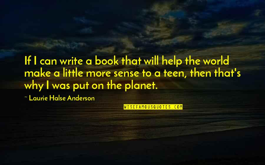 Can't Make Sense Quotes By Laurie Halse Anderson: If I can write a book that will