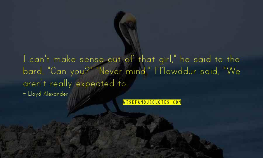 """Can't Make Sense Quotes By Lloyd Alexander: I can't make sense out of that girl,"""""""