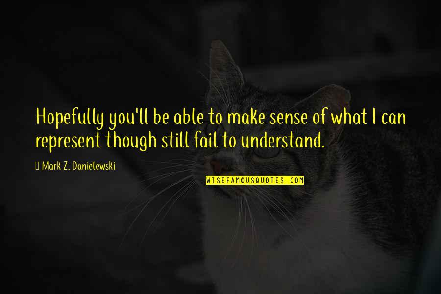 Can't Make Sense Quotes By Mark Z. Danielewski: Hopefully you'll be able to make sense of