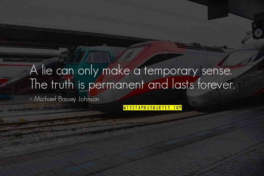 Can't Make Sense Quotes By Michael Bassey Johnson: A lie can only make a temporary sense.