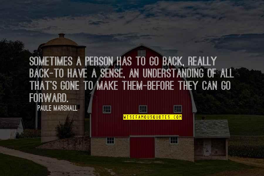 Can't Make Sense Quotes By Paule Marshall: Sometimes a person has to go back, really