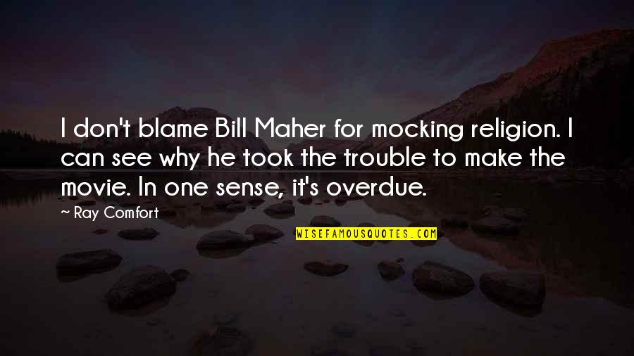 Can't Make Sense Quotes By Ray Comfort: I don't blame Bill Maher for mocking religion.