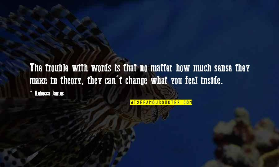 Can't Make Sense Quotes By Rebecca James: The trouble with words is that no matter