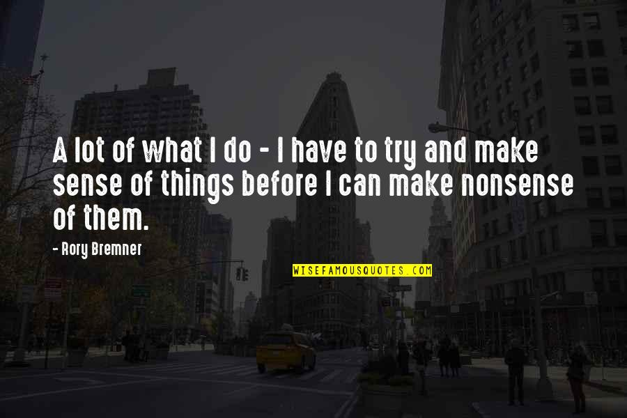 Can't Make Sense Quotes By Rory Bremner: A lot of what I do - I
