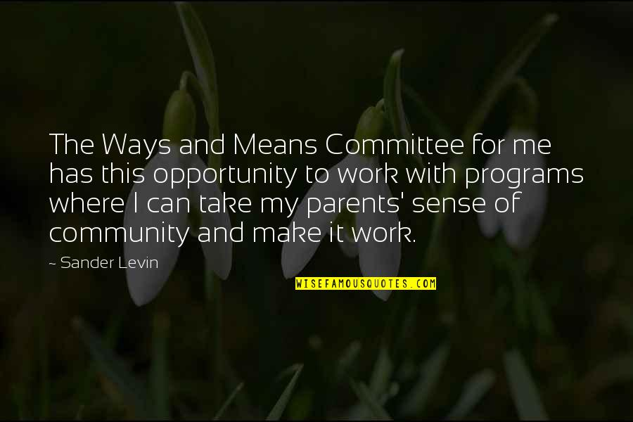 Can't Make Sense Quotes By Sander Levin: The Ways and Means Committee for me has
