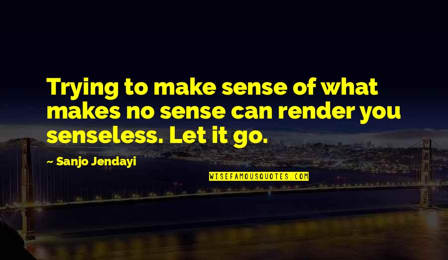 Can't Make Sense Quotes By Sanjo Jendayi: Trying to make sense of what makes no