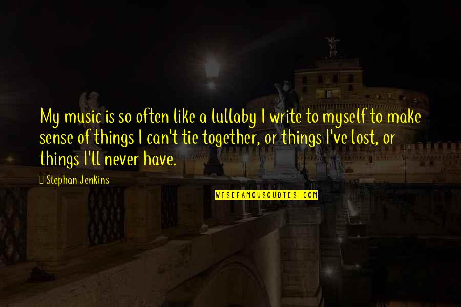 Can't Make Sense Quotes By Stephan Jenkins: My music is so often like a lullaby