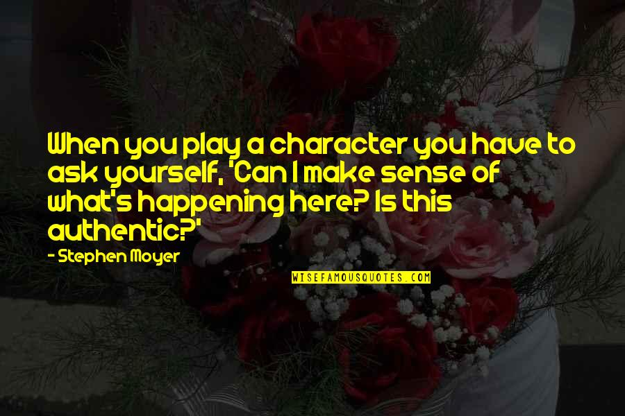 Can't Make Sense Quotes By Stephen Moyer: When you play a character you have to