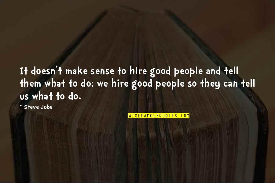Can't Make Sense Quotes By Steve Jobs: It doesn't make sense to hire good people