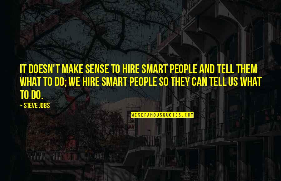 Can't Make Sense Quotes By Steve Jobs: It doesn't make sense to hire smart people
