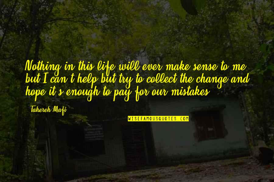 Can't Make Sense Quotes By Tahereh Mafi: Nothing in this life will ever make sense