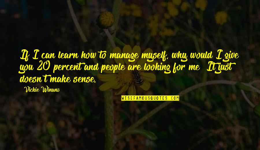 Can't Make Sense Quotes By Vickie Winans: If I can learn how to manage myself,