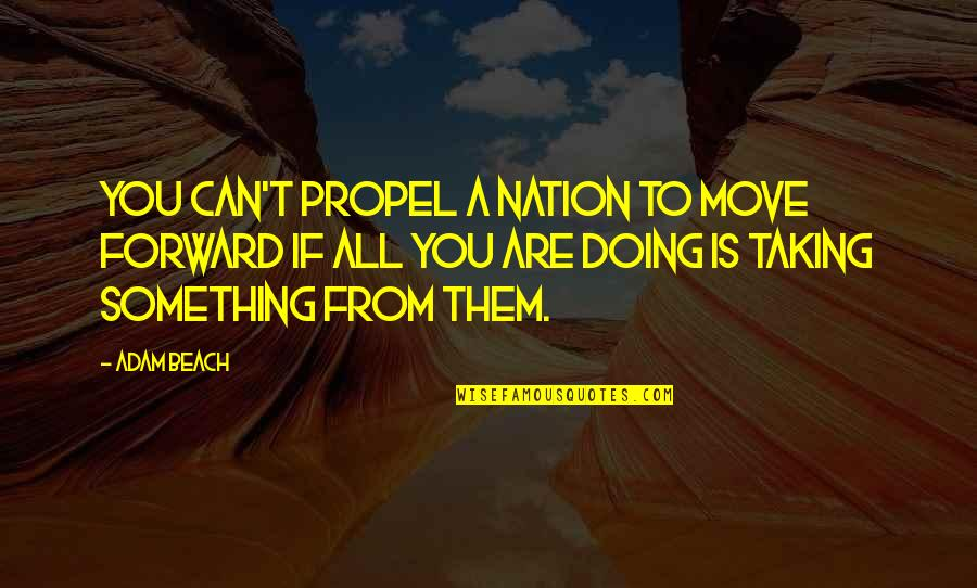 Can't Move Forward Quotes By Adam Beach: You can't propel a nation to move forward