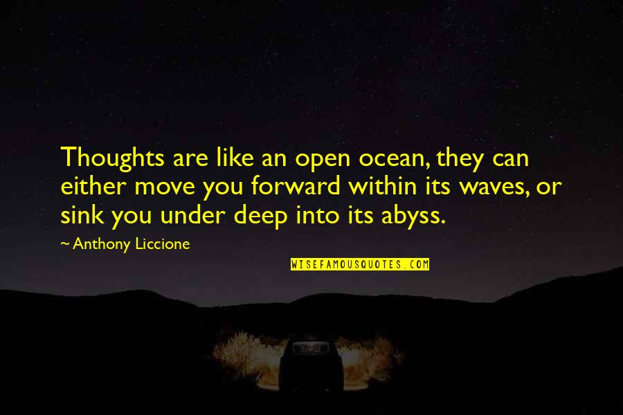 Can't Move Forward Quotes By Anthony Liccione: Thoughts are like an open ocean, they can