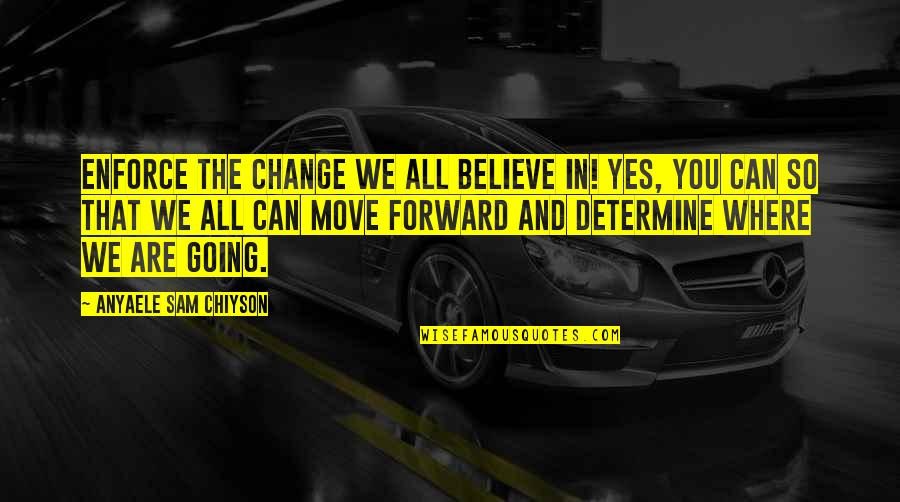 Can't Move Forward Quotes By Anyaele Sam Chiyson: Enforce the change we all believe in! Yes,